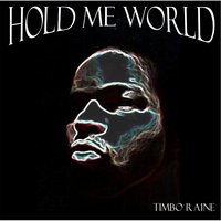 Hold Me World — Timbo Raine