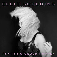 Anything Could Happen — Ellie Goulding