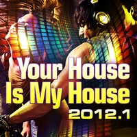 Your House Is My House 2012.1 — сборник