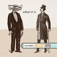 What It Is — Caleb Chapman's Crescent Super Band