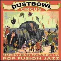 Dustbowl Circus — Abner Cologne