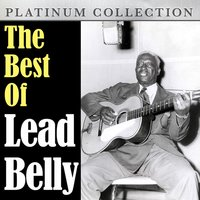 The Best of Lead Belly — Lead Belly