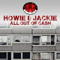 All out of Cash — Howie, Jackie