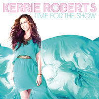 Time For The Show — Kerrie Roberts