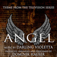 Angel - Theme from the Television Series (Darling Violetta) — Dominik Hauser