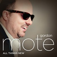 All Things New — Gordon Mote