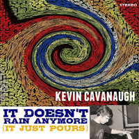 It Doesn't Rain Anymore (It Just Pours) — Kevin Cavanaugh