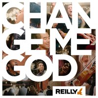 Change Me God — Reilly