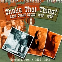 Shake That Thing!: East Coast Blues 1935-1953, CD A — Gabriel Brown
