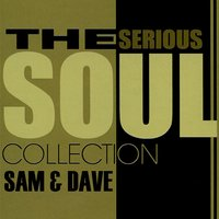 The Serious Soul Collection — Sam & Dave