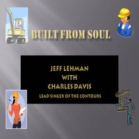 Built from Soul — Jeff Lehman & Charles Davis