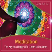Meditation: The Key to a Happy Life - Learn to Meditate — Self Help Audio Center