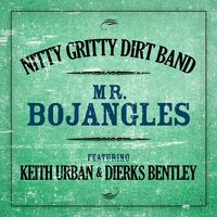Mr. Bojangles (Featuring Keith Urban & Dierks Bentley) — Nitty Gritty Dirt Band