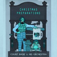 Christmas Preparations — Count Basie & His Orchestra, Count Basie