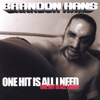 One Hit Is All I Need — Brandon Hans