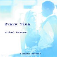 Every Time (feat. Leo Palese & Geoff Gill) — Michael Anderson, Geoff Gill, Steven Mazzotta, Leo Palese