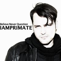 Believe Never Question - EP — Iamprimate