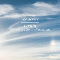 Drum (Why I Don't Go to Albuquerque) — Vee Device