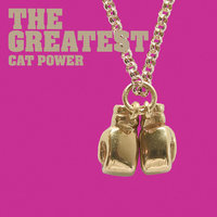 The Greatest — Cat Power