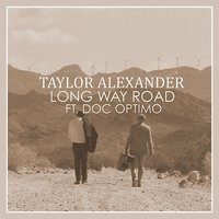 Long Way Road (feat. Doc Optimo) — Taylor Alexander, Doc Optimo