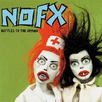 Bottles To The Ground — NOFX