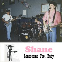 Lonesome Too, Baby — Shane