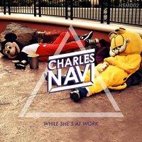 Charles Navi - While She's At Work