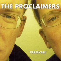 Persevere — The Proclaimers