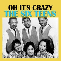 Oh It's Crazy — The Six Teens