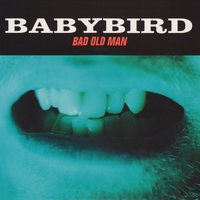 Bad Old Man — Babybird