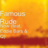 Now — Q, Eddie Bars, Famous Rude