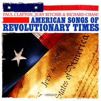 American Songs Of Revolutionary Times — Jean Ritchie, Paul Clayton, Richard Chase, Paul Clayton, Jean Ritchie & Richard Chase