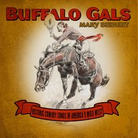Buffalo Gals: Historic Cowboy Songs of America's Wild West — Mary Siebert
