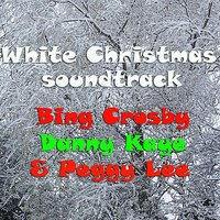 White Christmas — Bing Crosby, Peggy Lee, Danny Kaye, Bing Crosby, Danny Kaye & Peggy Lee