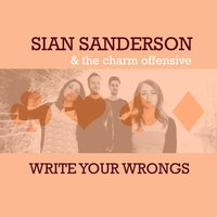 Write Your Wrongs — Sian Sanderson & the Charm Offensive
