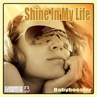 Shine In My Life — Babybooster