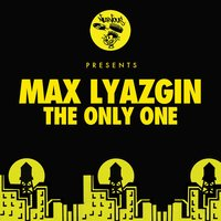 The Only One — Max Lyazgin