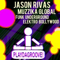 Funk Underground / Elektro Bollywood — Jason Rivas, Muzzika Global