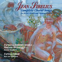 Jean Sibelius: Complete Choral Songs — Tapiola Chamber Choir and Tapiola Choir