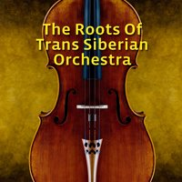 The Roots Of Trans-Siberian Orchestra — сборник