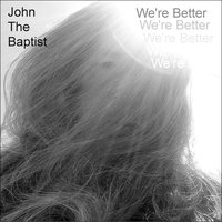 We're Better — John the Baptist