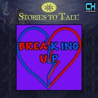 Stories To Tale Vol. 10: Breaking Up — CueHits