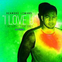 I Love U (The Freefall Theme Song) — Deandre Lemans