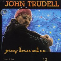 Johnny Damas And Me — John Trudell