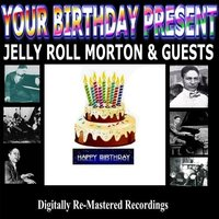 Your Birthday Present - Jelly Roll Morton & Guests — сборник