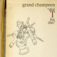 Dial T For This — Grand Champeen