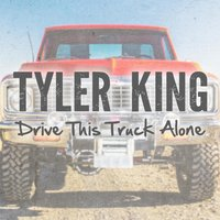 Drive This Truck Alone — Tyler King