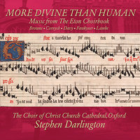 More Divine Than Human - Music from the Eton Choirbook — Stephen Darlington, The Choir of Christ Church Cathedral, Oxford