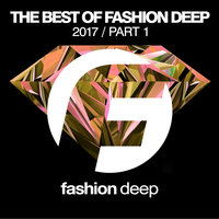 The Best Of Fashion Deep 2017 (Part 1) — сборник