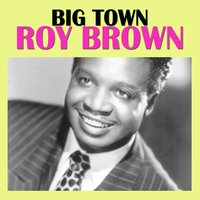 Big Town — Roy Brown